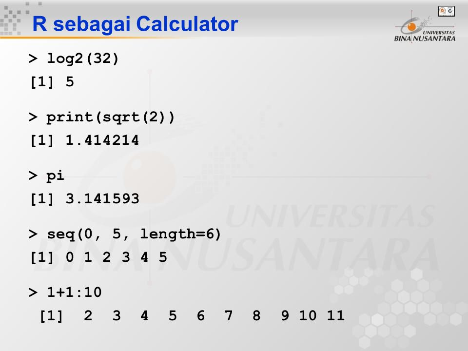 R sebagai Calculator > log2(32) [1] 5 > print(sqrt(2))